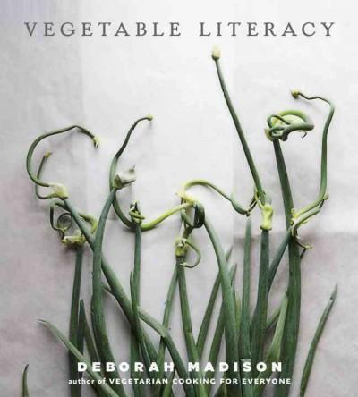 Vegetable Literacy: Cooking and Gardening With Twelve Families from the Edible Plant Kingdom, With Over 300 Delic... (Hardcover)