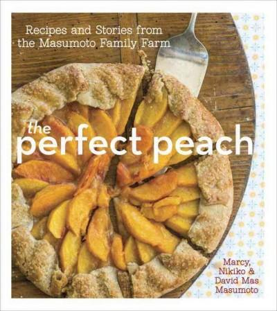 The Perfect Peach: Recipes and Stories from the Masumoto Family Farm (Hardcover)