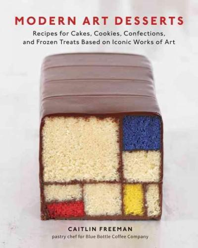 Modern Art Desserts: Recipes for Cakes, Cookies, Confections, and Frozen Treats Based on Iconic Works of Art (Hardcover)
