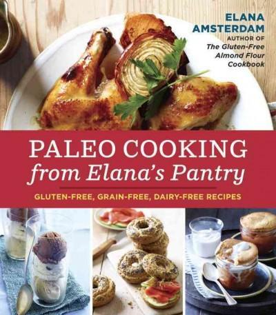 Paleo Cooking from Elana's Pantry: Gluten-Free, Grain-Free, Dairy-Free Recipes (Paperback)