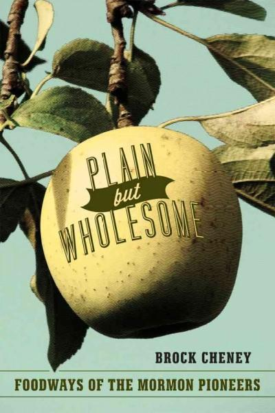 Plain but Wholesome: Foodways of the Mormon Pioneers (Paperback)