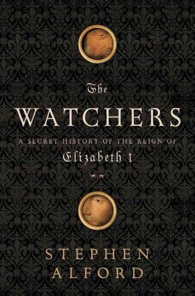 The Watchers: A Secret History of the Reign of Elizabeth I (Hardcover)