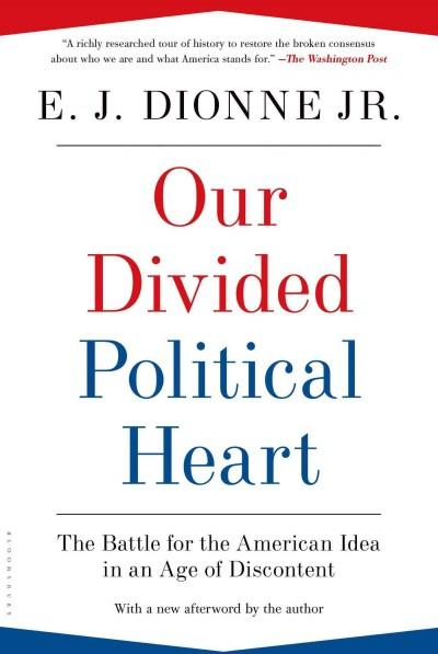 Our Divided Political Heart: The Battle for the American Idea in an Age of Discontent (Paperback)