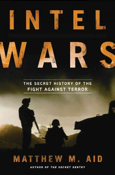 Intel Wars: The Secret History of the Fight Against Terror (Hardcover)