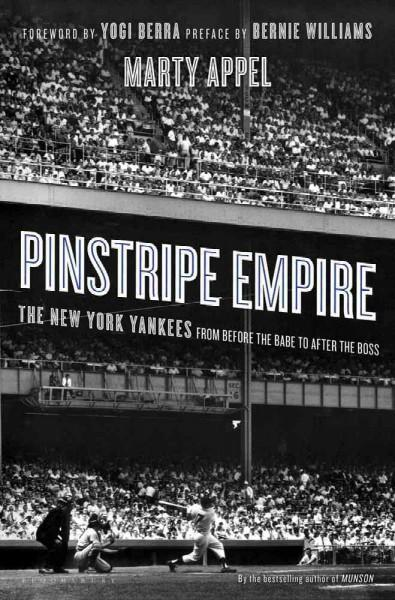 Pinstripe Empire: The New York Yankees from Before the Babe to After the Boss (Hardcover)