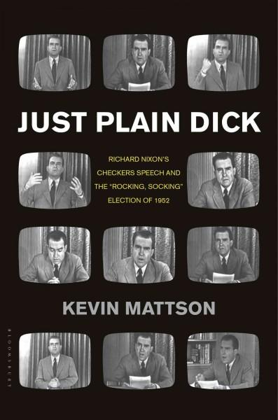 """Just Plain Dick: Richard Nixon's Checkers Speech and the """"Rocking, Socking"""" Election of 1952 (Hardcover)"""