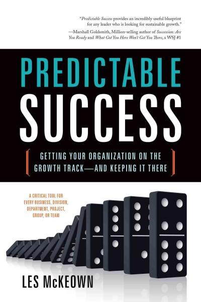 Predictable Success: Getting Your Organization on the Growth Track-and Keeping It There (Hardcover)