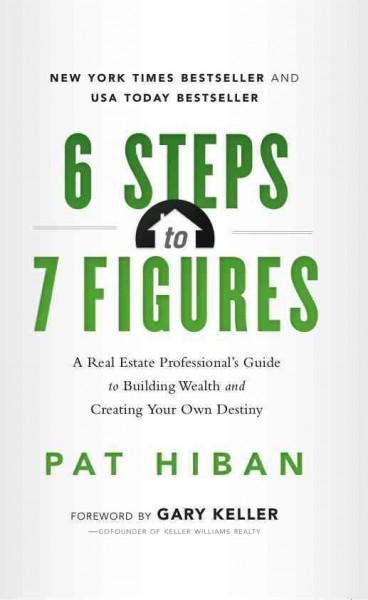 6 Steps to 7 Figures: A Real Estate Professional's Guide to Building Wealth and Creating Your Own Destiny (Paperback)