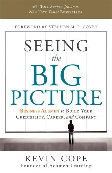 Seeing the Big Picture: Business Acumen to Build Your Credibility, Career, and Company (Hardcover)