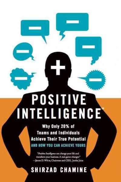 Positive Intelligence: Why Only 20% of Teams and Individuals Achieve Their True Potential and How You Can Achieve... (Hardcover)