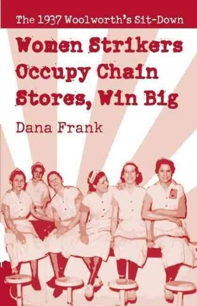Women Strikers Occupy Chain Stores, Win Big: The 1937 Woolworth's Sit-Down (Paperback)