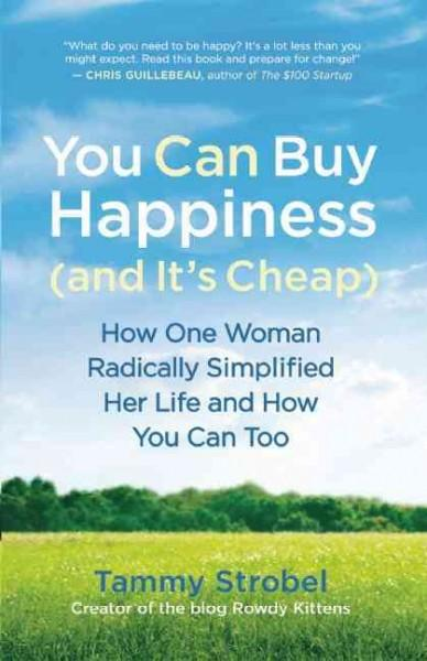 You Can Buy Happiness and It's Cheap: How One Woman Radically Simplified Her Life and How You Can Too (Paperback)