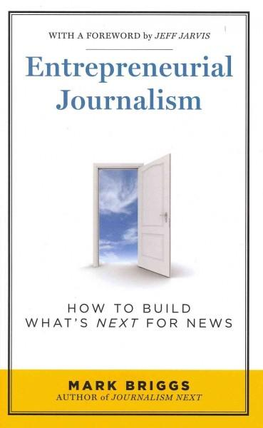 Entrepreneurial Journalism: How to Build What's Next for News (Paperback)