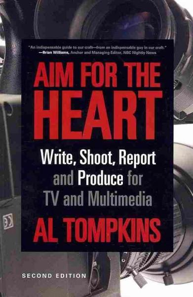 Aim for the Heart: Write, Shoot, Report and Produce for TV and Multimedia (Paperback)