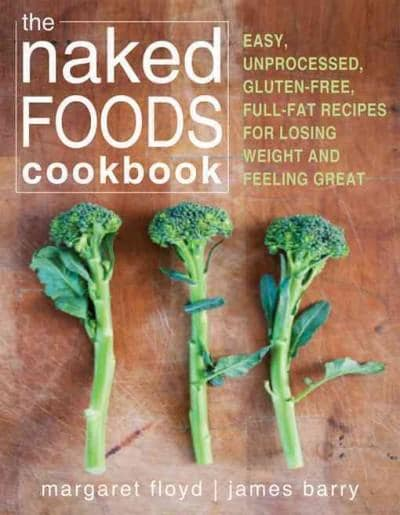 The Naked Foods Cookbook: The Whole-Foods, Healthy-Fats, Gluten-Free Guide to Losing Weight and Feeling Great (Paperback)