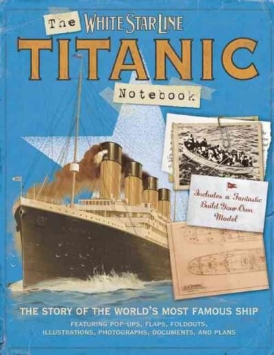 The Titanic Notebook: The Story of the World's Most Famous Ship (Hardcover)