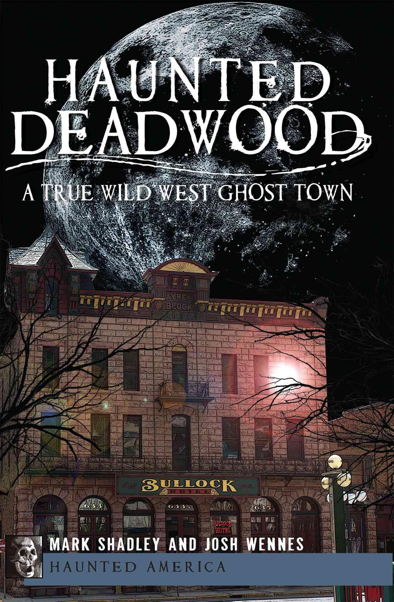 Haunted Deadwood: A True Wild West Ghost Town (Paperback)