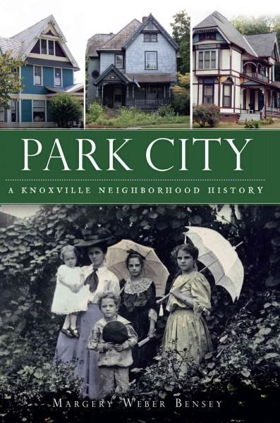 Park City: A Knoxville Neighborhood History (Paperback)