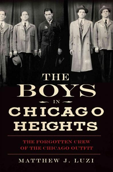 The Boys in Chicago Heights: The Forgotten Crew of the Chicago Outfit (Paperback)