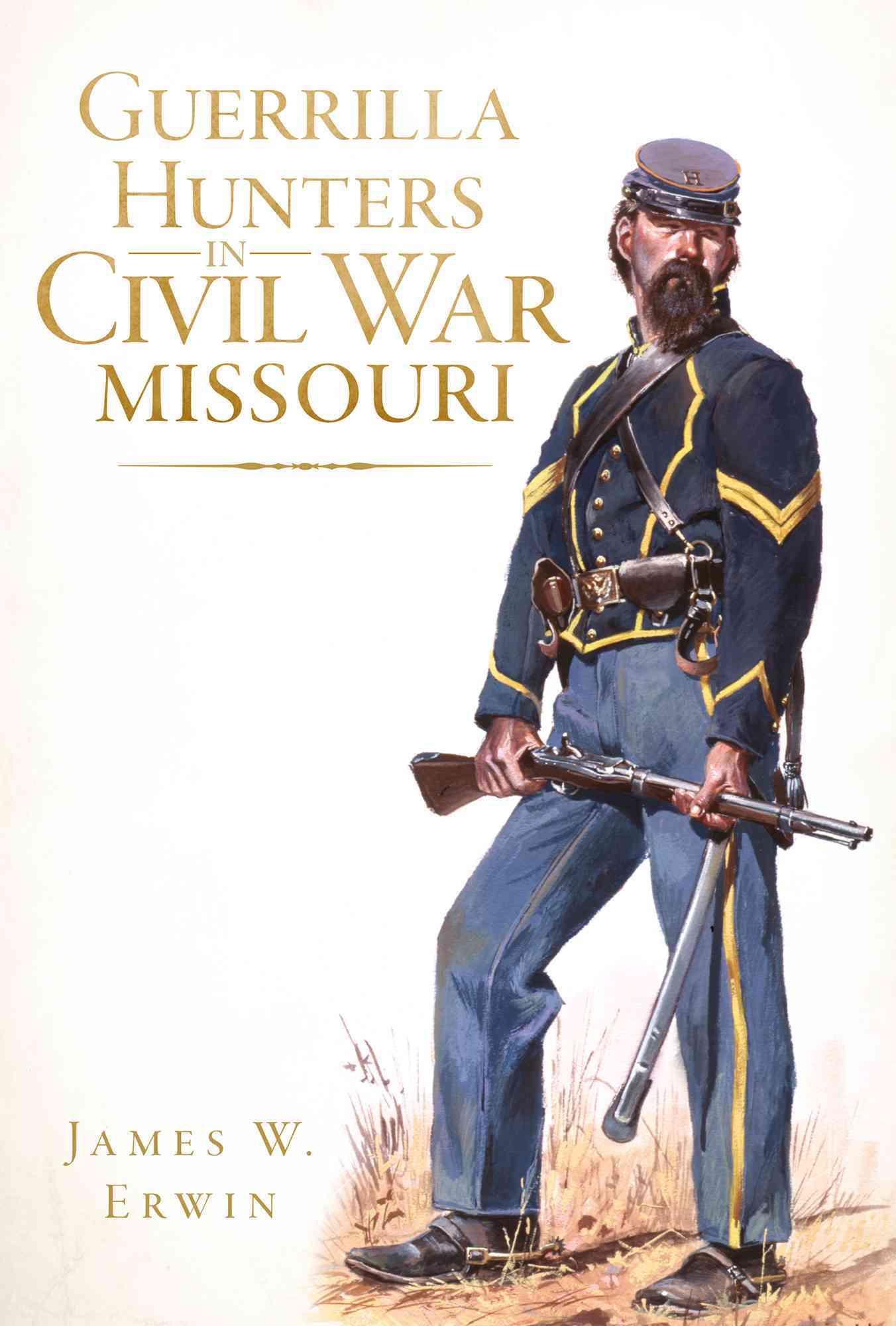 Guerrilla Hunters in Civil War Missouri (Paperback)