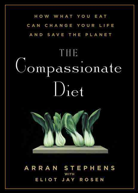 The Compassionate Diet: How What You Eat Can Change Your Life and Save the Planet (Paperback)
