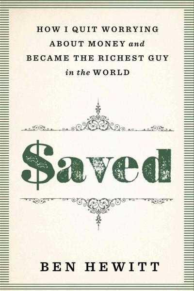 Saved: How I Quit Worrying About Money and Became the Richest Guy in the World (Hardcover)