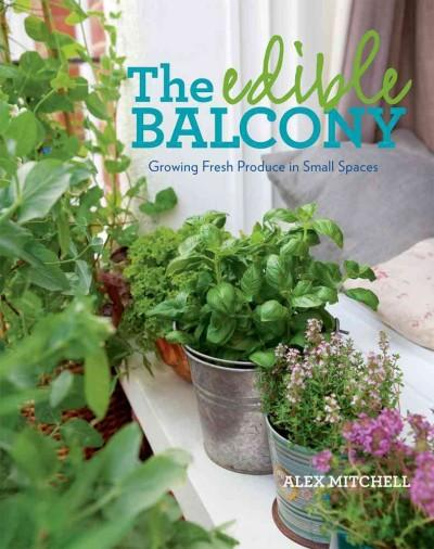The Edible Balcony: Growing Fresh Produce in Small Spaces (Paperback)