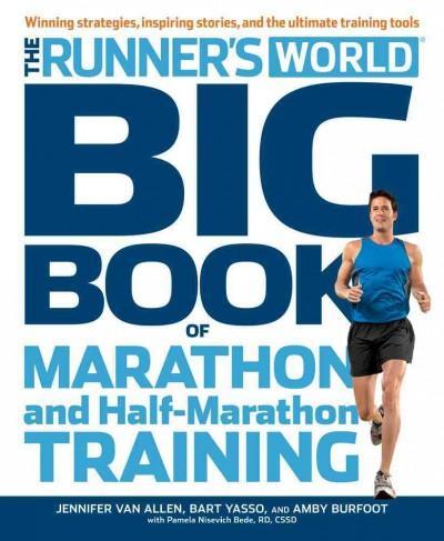 The Runner's World Big Book of Marathon and Half-Marathon Training: Winning Strategies, Inpiring Stories, and the... (Paperback)