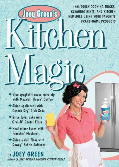 Joey Green's Kitchen Magic: 1,882 Quick Cooking Tricks, Cleaning Hints, and Kitchen Remedies Using Your Favorite ... (Paperback)