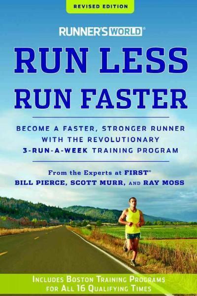 Runner's World Run Less, Run Faster: Become a Faster, Stronger Runner With the Revolutionary 3-Run-A-Week Trainin... (Paperback)