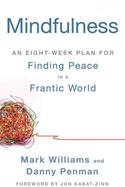 Mindfulness: An Eight-Week Plan for Finding Peace in a Frantic World (Paperback)