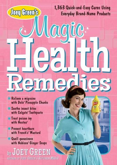 Joey Green's Magic Health Remedies: 1,363 Quick-and-Easy Cures Using Everyday Brand-Name Products (Paperback)