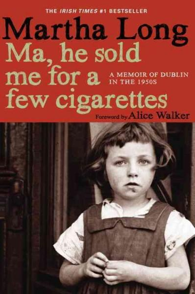Ma, he sold me for a few cigarettes: A Memoir of Dublin in the 1950s (Hardcover)