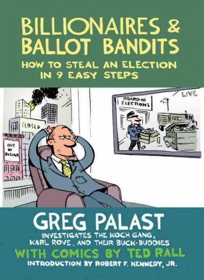 Billionaires & Ballot Bandits: How to Steal an Election in 9 Easy Steps (Paperback)