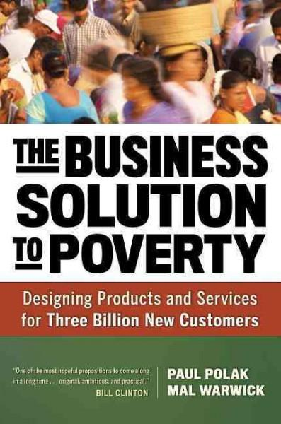 The Business Solution to Poverty: Designing Products and Services for Three Billion New Customers (Hardcover)