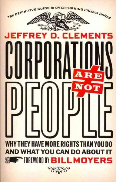 Corporations Are Not People: Why They Have More Rights Than You Do and What You Can Do About It (Paperback)