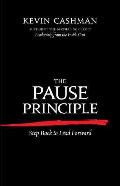 The Pause Principle: Step Back to Lead Forward (Paperback)