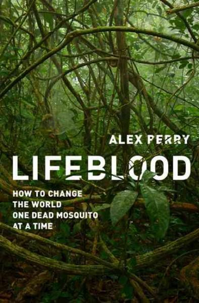 Lifeblood: How to Change the World One Dead Mosquito at a Time (Hardcover)
