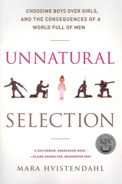Unnatural Selection: Choosing Boys Over Girls, and the Consequences of a World Full of Men (Paperback)