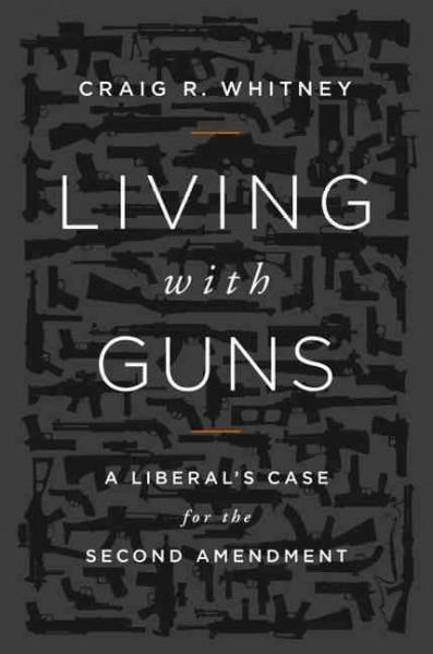 Living With Guns: A Liberal's Case for the Second Amendment (Hardcover)