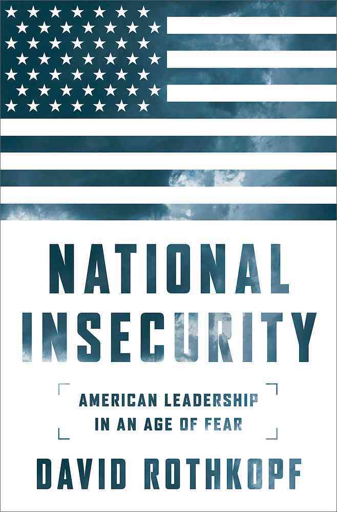 National Insecurity: American Leadership in an Age of Fear (Hardcover)