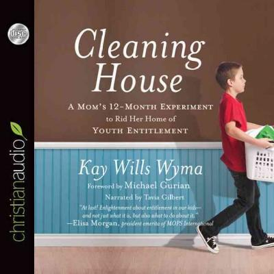 Cleaning House: A Mom's 12-Month Experiment to Rid Her Home of Youth Entitlement (CD-Audio)