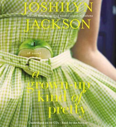 A Grown-Up Kind of Pretty: A Novel (CD-Audio)