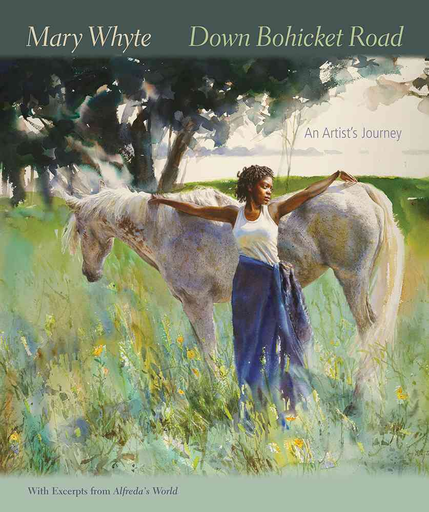 Down Bohicket Road: An Artist's Journey. Paintings and Sketches by Mary Whyte, With Excerpts from Alfreda's World. (Paperback)