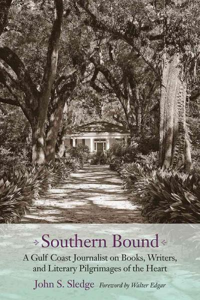 Southern Bound: A Gulf Coast Journalist on Books, Writers, and Literary Pilgrimages of the Heart (Paperback)