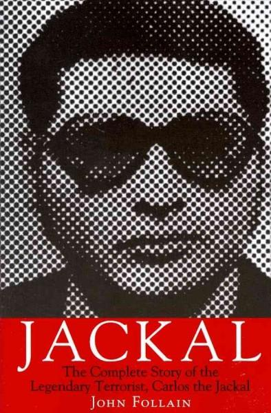 Jackal: The Complete Story of the Legendary Terrorist, Carlos the Jackal (Paperback)