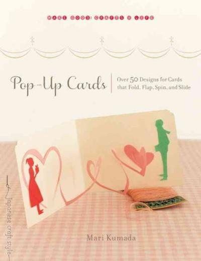 Pop-Up Cards: Over 50 Designs for Cards That Fold, Flap, Spin, and Slide (Paperback)