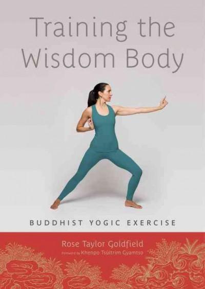 Training the Wisdom Body: Buddhist Yogic Exercise (Paperback)
