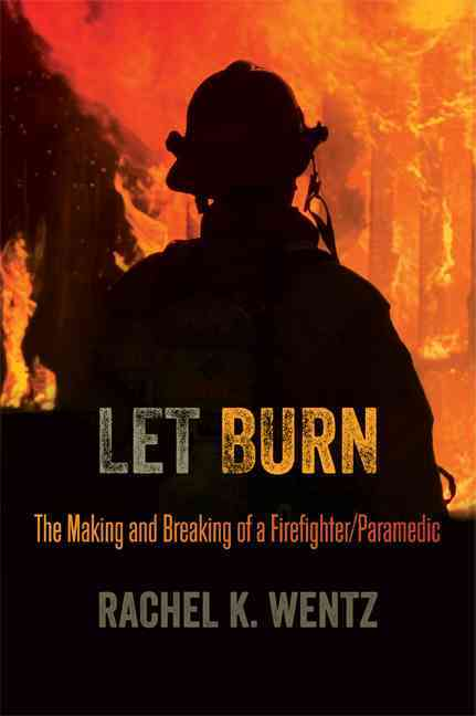 Let Burn: The Making and Breaking of a Firefighter / Paramedic (Paperback)