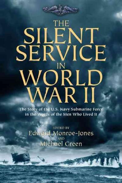 The Silent Service in World War II: The Story of the U.S. Navy Submarine Force in the Words of the Men Who Lived It (Hardcover)